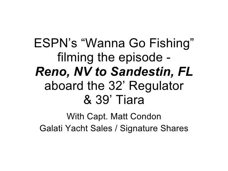 "ESPN's ""Wanna Go Fishing"" filming the episode - Reno, NV to Sandestin, FL  aboard the 32' Regulator  & 39' Tiara With Capt..."