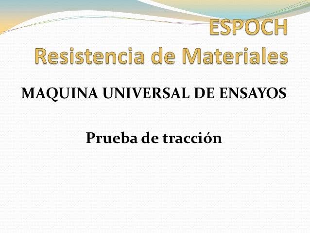 MAQUINA UNIVERSAL DE ENSAYOS      Prueba de tracción