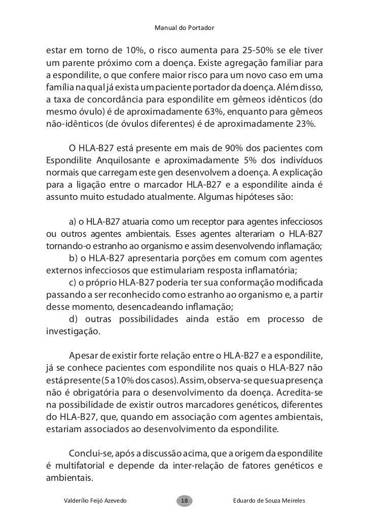 Manual do Portadorpelos reumatologistas, caracteriza-se por dois ou mais dos quatrosintomas distintos:  a) rigidez matinal...