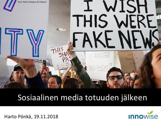 Sosiaalinen media totuuden jälkeen Harto Pönkä, 19.11.2018 Kuva: Kayla Velasquez @ Unsplash