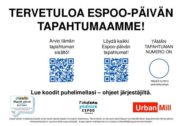 Arvio tämän tapahtuman sisältö!  TERVETULOA ESPOO-PÄIVÄN TAPAHTUMAAMME!  Löydä kaikki Espoo-päivän tapahtumat!  TÄMÄN TAPA...