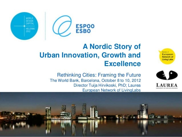A Nordic Story ofUrban Innovation, Growth and                  Excellence      Rethinking Cities: Framing the Future   The...