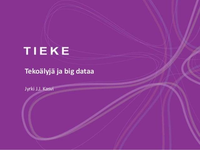 Tekoälyjä ja big dataa Jyrki J.J. Kasvi