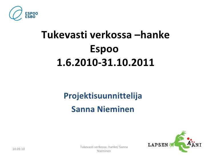 Tukevasti verkossa –hanke Espoo  1.6.2010-31.10.2011 Projektisuunnittelija  Sanna Nieminen  14.09.10 Tukevasti verkossa -h...