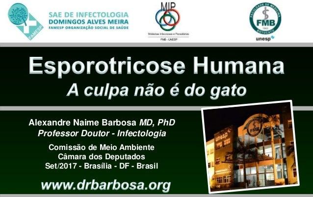 Alexandre Naime Barbosa MD, PhD Professor Doutor - Infectologia Comissão de Meio Ambiente Câmara dos Deputados Set/2017 - ...