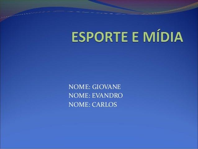 NOME: GIOVANENOME: EVANDRONOME: CARLOS