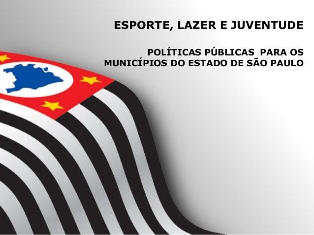 ESPORTE, LAZER E JUVENTUDE       POLÍTICAS PÚBLICAS PARA OSMUNICÍPIOS DO ESTADO DE SÃO PAULO