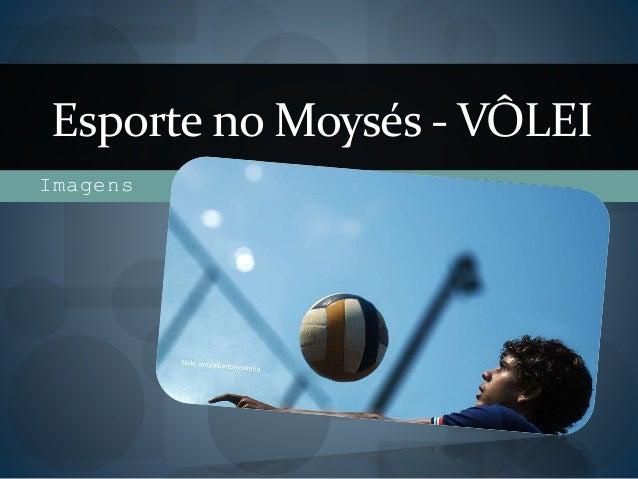 Imagens Esporte no Moysés - VÔLEI