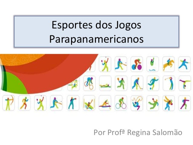 Esportes dos Jogos Parapanamericanos Por Profª Regina Salomão