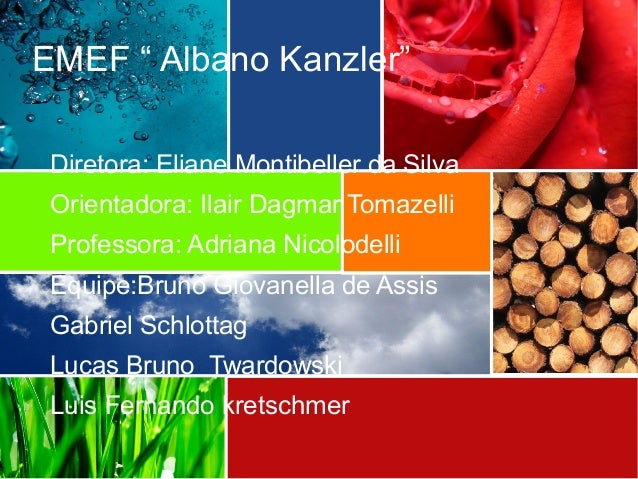 "EMEF "" Albano Kanzler""  Diretora: Eliane Montibeller da Silva  Orientadora: Ilair Dagmar Tomazelli  Professora: Adriana Ni..."