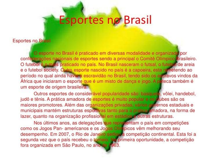 Esportes no Brasil<br />Esportes no Brasil<br />O esporte no Brasil é praticado em diversas modalidade e organizado por ...