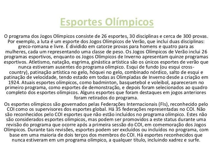 Esportes OlímpicosO programa dos Jogos Olímpicos consiste de 26 esportes, 30 disciplinas e cerca de 300 provas.   Por exem...
