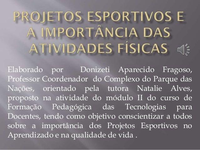 Elaborado por Donizeti Aparecido Fragoso, Professor Coordenador do Complexo do Parque das Nações, orientado pela tutora Na...
