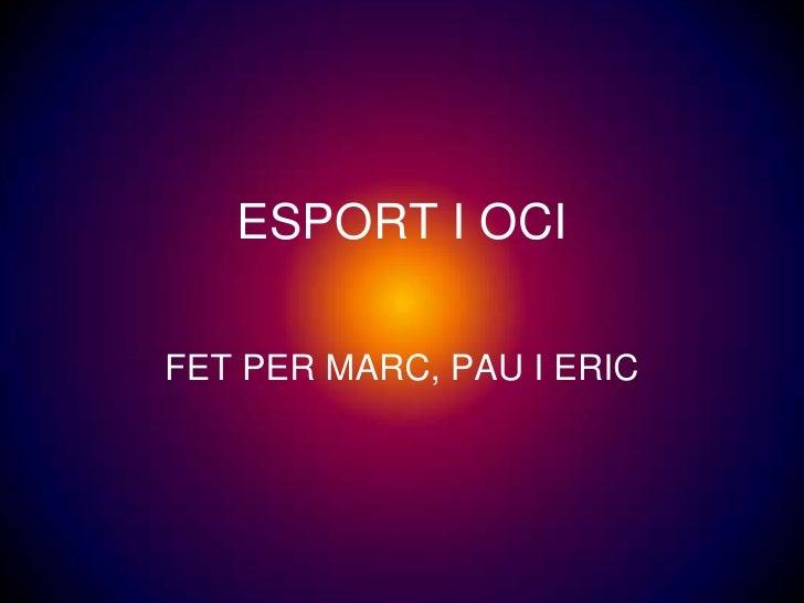 ESPORT I OCIFET PER MARC, PAU I ERIC