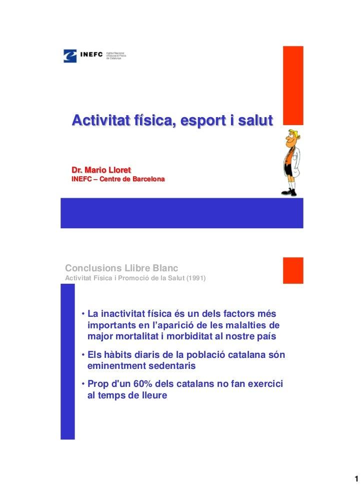 Activitat física, esport i salut  Dr. Mario Lloret  INEFC – Centre de BarcelonaConclusions Llibre BlancActivitat Física i ...