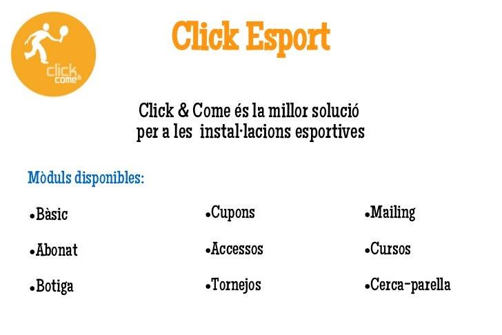 Click Esport                 Click & Come és la millor solució                 per a les instal·lacions esportivesMòduls d...