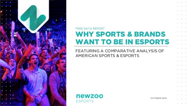 FEATURING A COMPARATIVE ANALYSIS OF AMERICAN SPORTS & ESPORTS WHY SPORTS & BRANDS WANT TO BE IN ESPORTS FREE DATA REPORT O...