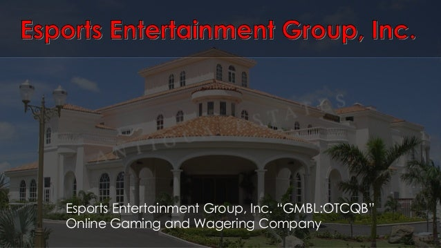 """Esports Entertainment Group, Inc. """"GMBL:OTCQB"""" Online Gaming and Wagering Company"""