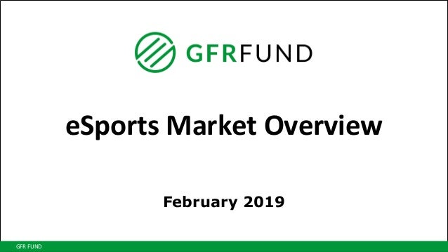 Confidential Copyright © GREE Capital Partnersl, LLC. All Rights Reserved. GFR FUND eSports Market Overview February 2019
