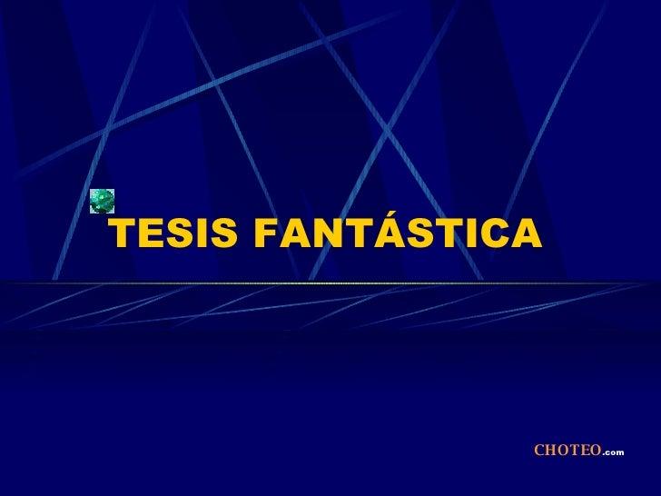 TESIS FANTÁSTICA CHOTEO .com