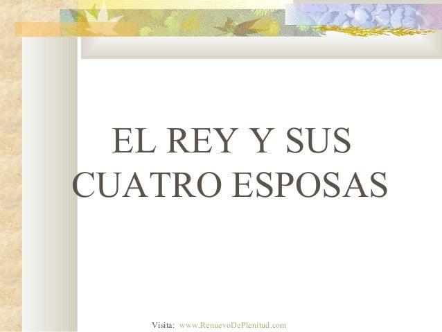 EL REY Y SUSCUATRO ESPOSAS   Visita: www.RenuevoDePlenitud.com