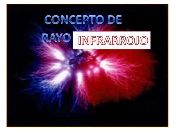• La radiación infrarroja, radiación térmica o  radiación IR es un tipo de radiación  electromagnética de mayor longitud d...