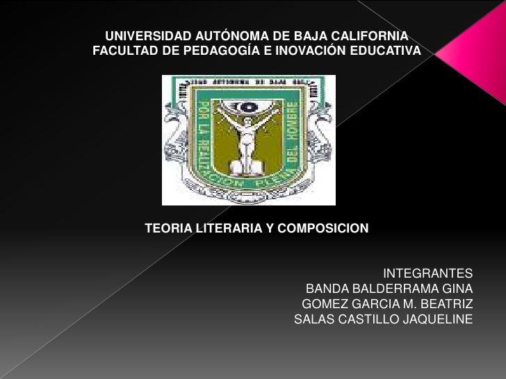 UNIVERSIDAD AUTÓNOMA DE BAJA CALIFORNIA FACULTAD DE PEDAGOGÍA E INOVACIÓN EDUCATIVA           TEORIA LITERARIA Y COMPOSICI...