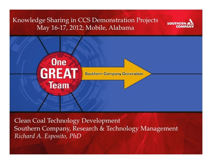 Knowledge Sharing in CCS Demonstration Projects       May 16-17, 2012; Mobile, AlabamaClean Coal Technology DevelopmentSou...