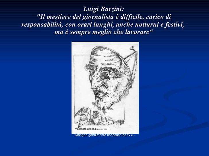 """Luigi Barzini: """"Il mestiere del giornalista è difficile, carico di responsabilità, con orari lunghi, anche notturni e..."""
