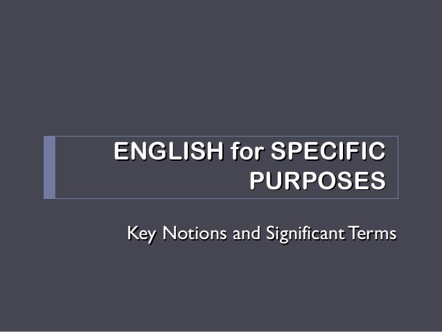 ENGLISH for SPECIFICENGLISH for SPECIFIC PURPOSESPURPOSES Key Notions and Significant TermsKey Notions and Significant Ter...