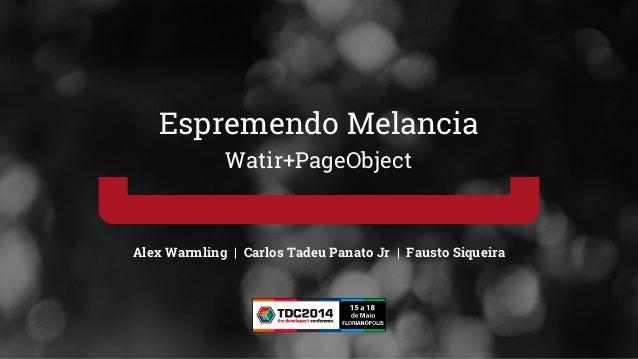 Alex Warmling | Carlos Tadeu Panato Jr | Fausto Siqueira Espremendo Melancia Watir+PageObject