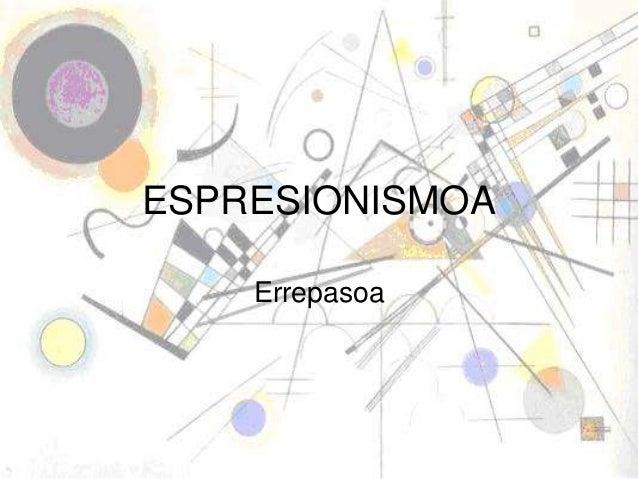 ESPRESIONISMOA Errepasoa