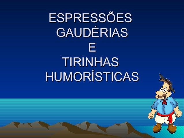 ESPRESSÕES GAUDÉRIAS E TIRINHAS HUMORÍSTICAS
