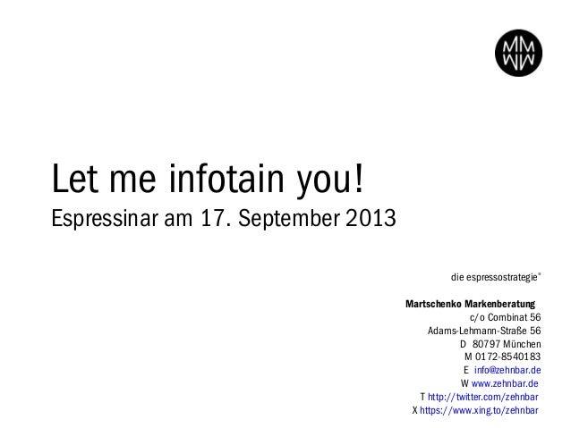 Let me infotain you! Espressinar am 17. September 2013 die espressostrategie®  Martschenko Markenberatung c/o Combinat 56...