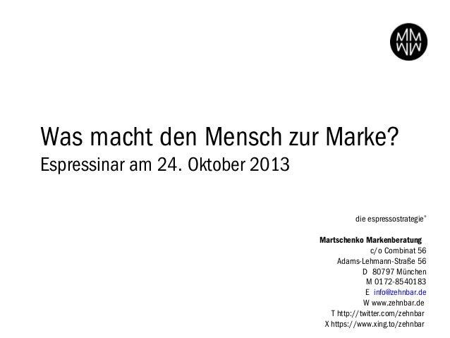 Was macht den Mensch zur Marke? Espressinar am 24. Oktober 2013 die espressostrategie®  Martschenko Markenberatung c/o Co...