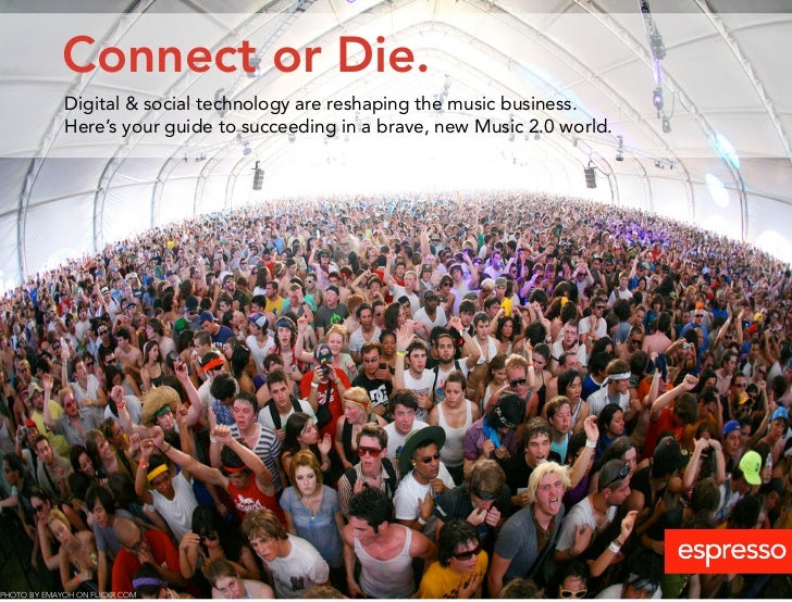 Connect or Die.              Digital & social technology are reshaping the music business.              Here's your guide ...