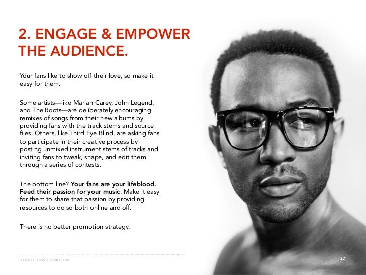 2. ENGAGE & EMPOWER THE AUDIENCE. Your fans like to show off their love, so make it easy for them.   Some artists—like Mar...