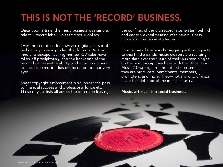 THIS IS NOT THE 'RECORD' BUSINESS.   Once upon a time, the music business was simple:       the confines of the old record ...