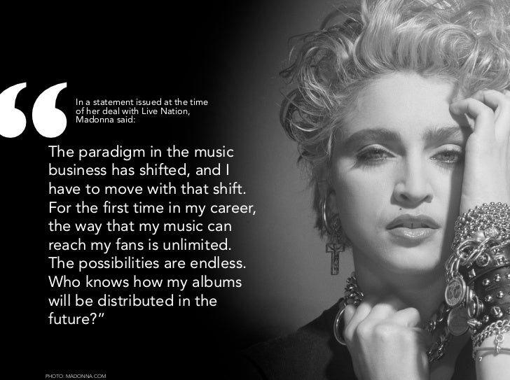 """""""          In a statement issued at the time          of her deal with Live Nation,          Madonna said:   The paradigm ..."""