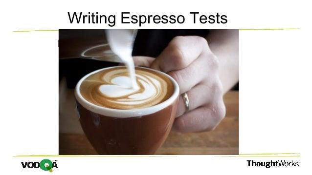 Writing Espresso Tests Espresso tests are based on a formula:-