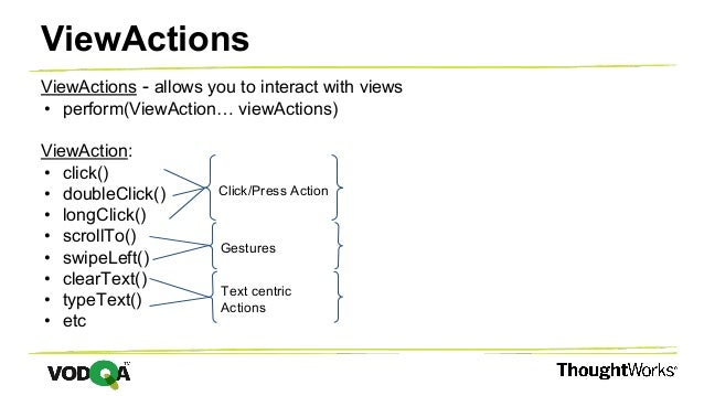 ViewActions - allows you to interact with views • perform(ViewAction… viewActions) ViewAction: • click() • doubleClick() •...