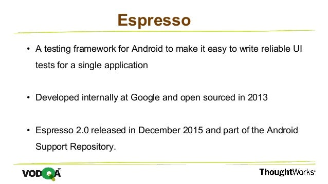 • A testing framework for Android to make it easy to write reliable UI tests for a single application • Developed internal...