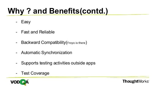 Why ? and Benefits(contd.) - Easy - Fast and Reliable - Backward Compatibility(Froyo is there) - Automatic Synchronization...