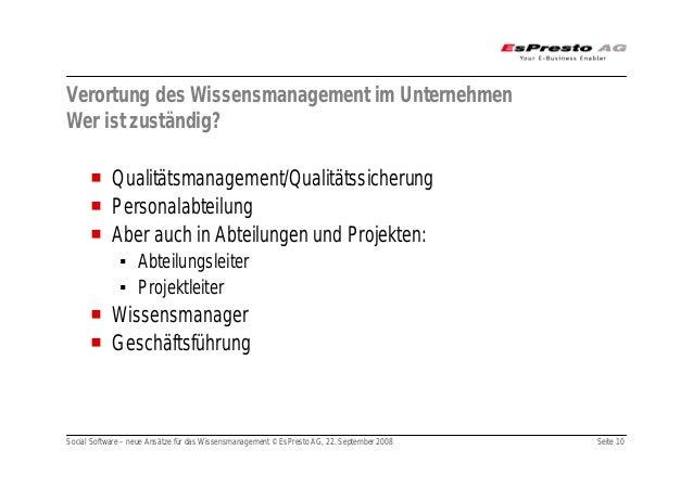 Social Software – neue Ansätze für das Wissensmanagement © EsPresto AG, 22. September 2008 Seite 10 Verortung des Wissensm...