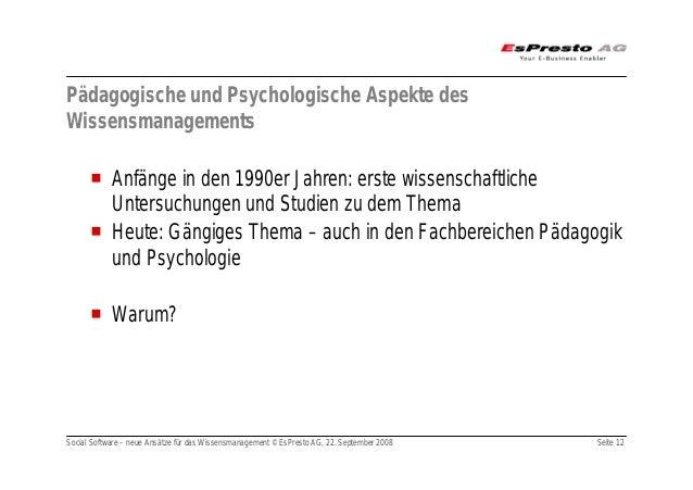 Social Software – neue Ansätze für das Wissensmanagement © EsPresto AG, 22. September 2008 Seite 12 Pädagogische und Psych...