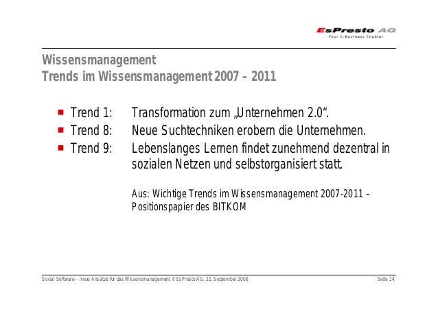 Social Software – neue Ansätze für das Wissensmanagement © EsPresto AG, 22. September 2008 Seite 14 Wissensmanagement Tren...