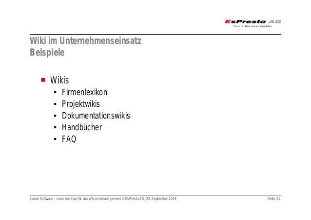 Social Software – neue Ansätze für das Wissensmanagement © EsPresto AG, 22. September 2008 Seite 21 Wiki im Unternehmensei...