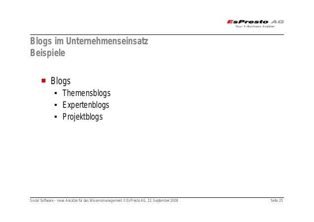 Social Software – neue Ansätze für das Wissensmanagement © EsPresto AG, 22. September 2008 Seite 25 Blogs im Unternehmense...