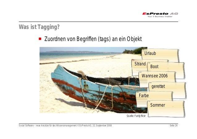 Social Software – neue Ansätze für das Wissensmanagement © EsPresto AG, 22. September 2008 Seite 26 Was ist Tagging? Zuord...