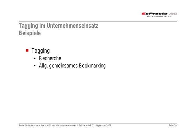 Social Software – neue Ansätze für das Wissensmanagement © EsPresto AG, 22. September 2008 Seite 29 Tagging im Unternehmen...